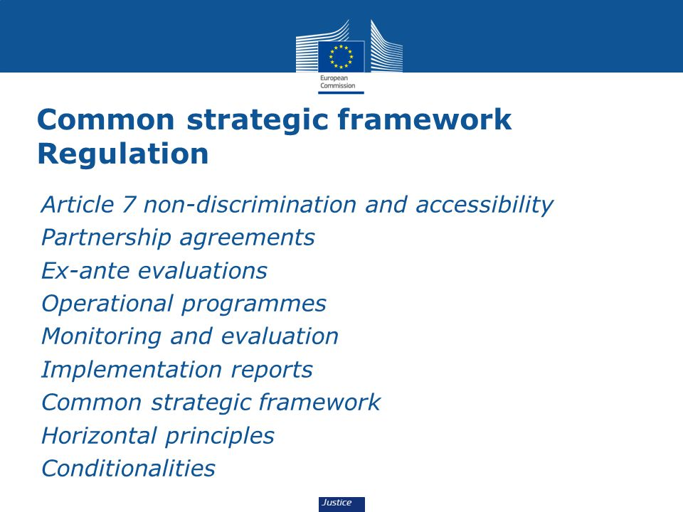 Common strategic framework Regulation Article 7 non-discrimination and accessibility Partnership agreements Ex-ante evaluations Operational programmes Monitoring and evaluation Implementation reports Common strategic framework Horizontal principles Conditionalities