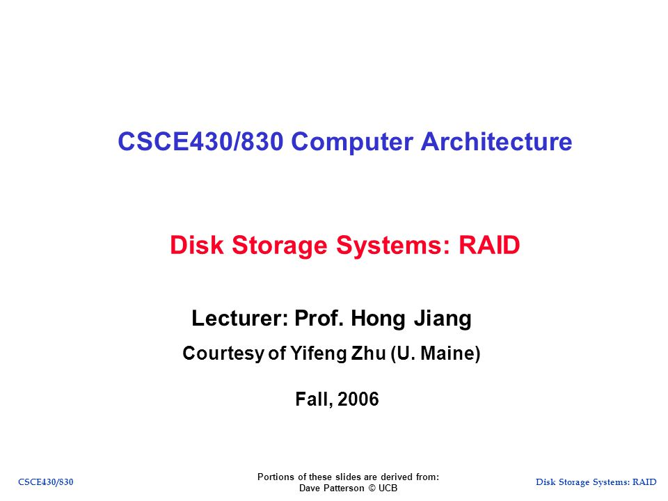 Disk Storage Systems: RAIDCSCE430/830 Overview Introduction Overview of RAID Technologies RAID Levels