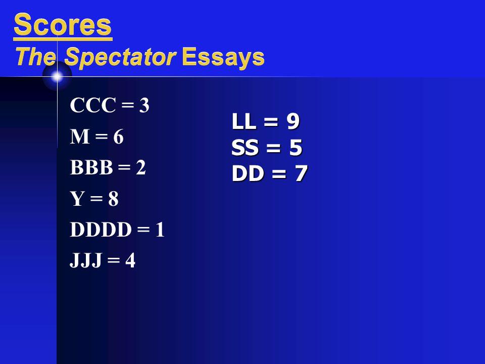 Scores The Spectator Essays CCC = 3 M = 6 BBB = 2 Y = 8 DDDD = 1 JJJ = 4 LL = 9 SS = 5 DD = 7