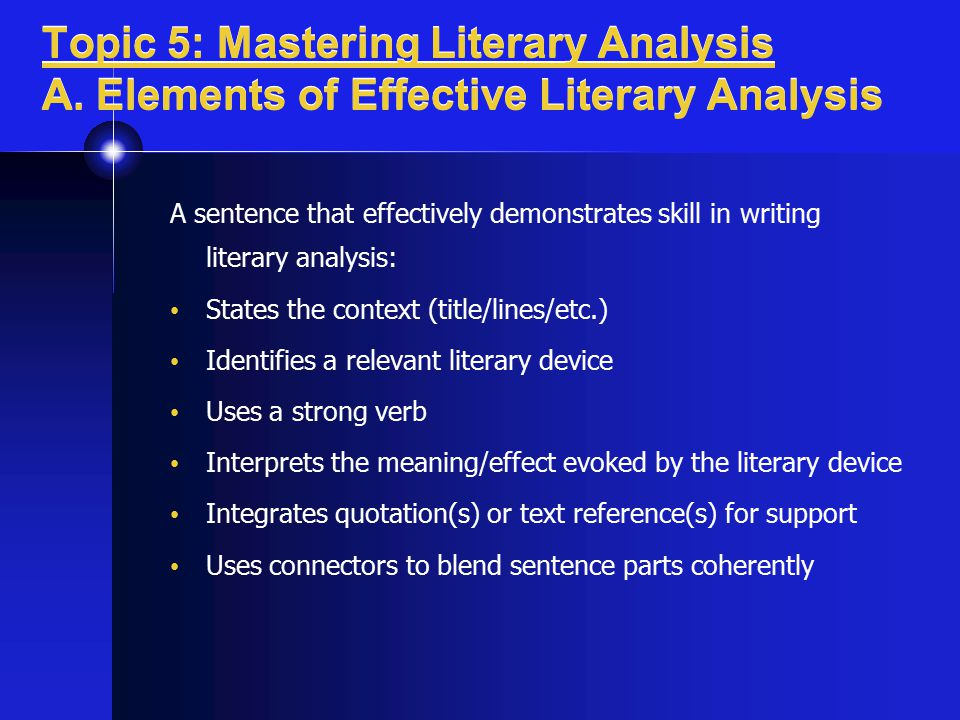 Topic 5: Mastering Literary Analysis A. Elements of Effective Literary Analysis A sentence that effectively demonstrates skill in writing literary ana