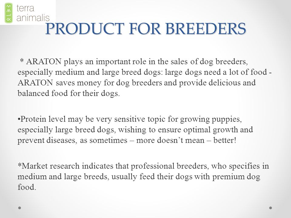 PRODUCT FOR BREEDERS * ARATON plays an important role in the sales of dog breeders, especially medium and large breed dogs: large dogs need a lot of food - ARATON saves money for dog breeders and provide delicious and balanced food for their dogs.