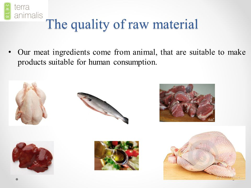 The quality of raw material Our meat ingredients come from animal, that are suitable to make products suitable for human consumption.
