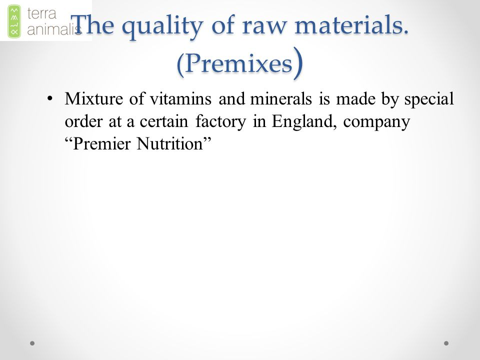 The quality of raw materials.
