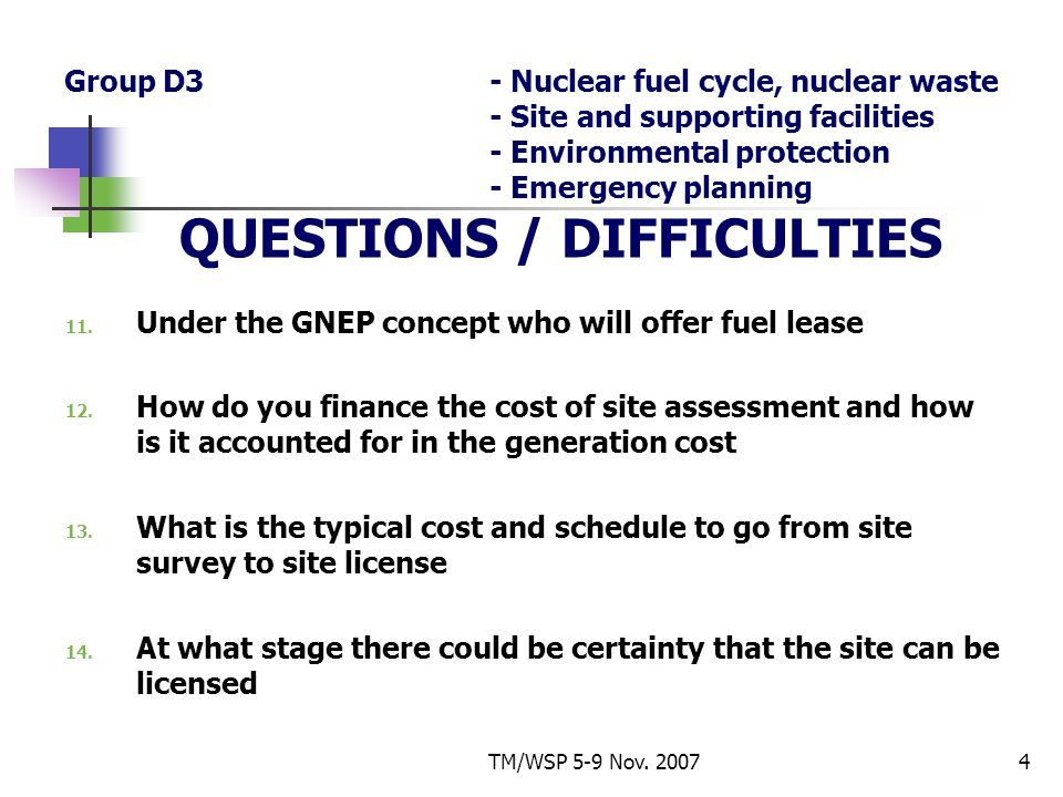 TM/WSP 5-9 Nov. 20074 Group D3- Nuclear fuel cycle, nuclear waste - Site and supporting facilities - Environmental protection - Emergency planning QUE