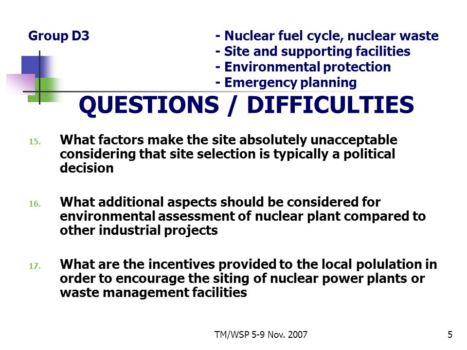 TM/WSP 5-9 Nov. 20075 Group D3- Nuclear fuel cycle, nuclear waste - Site and supporting facilities - Environmental protection - Emergency planning QUE