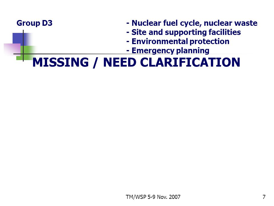 TM/WSP 5-9 Nov. 20077 Group D3- Nuclear fuel cycle, nuclear waste - Site and supporting facilities - Environmental protection - Emergency planning MIS