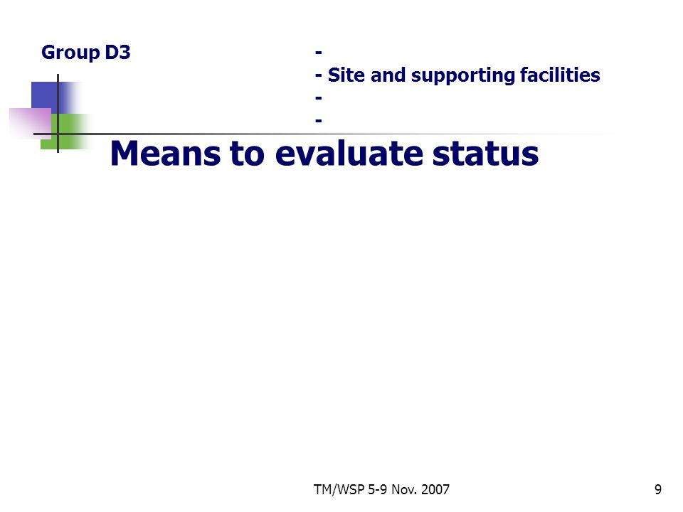 TM/WSP 5-9 Nov. 20079 Group D3- - Site and supporting facilities - - Means to evaluate status
