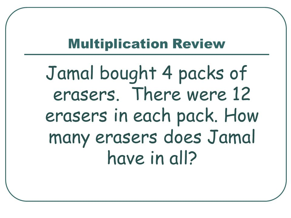 Multiplication Review Jamal bought 4 packs of erasers.