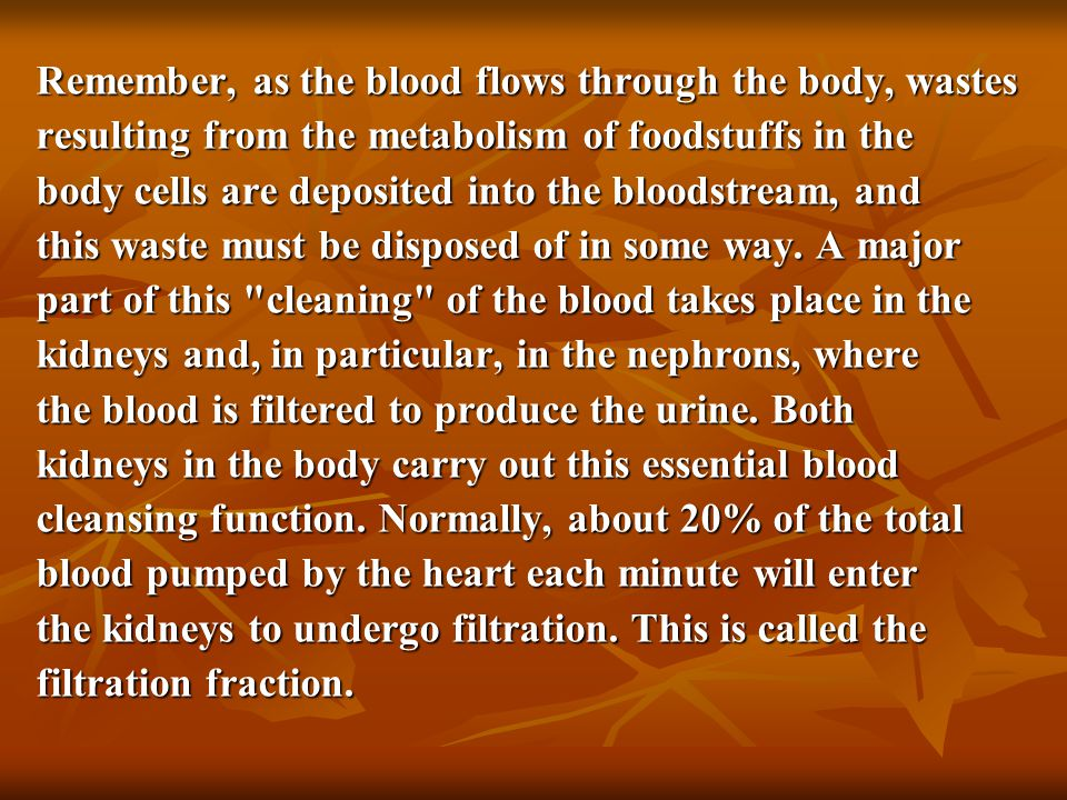 Remember, as the blood flows through the body, wastes resulting from the metabolism of foodstuffs in the body cells are deposited into the bloodstream