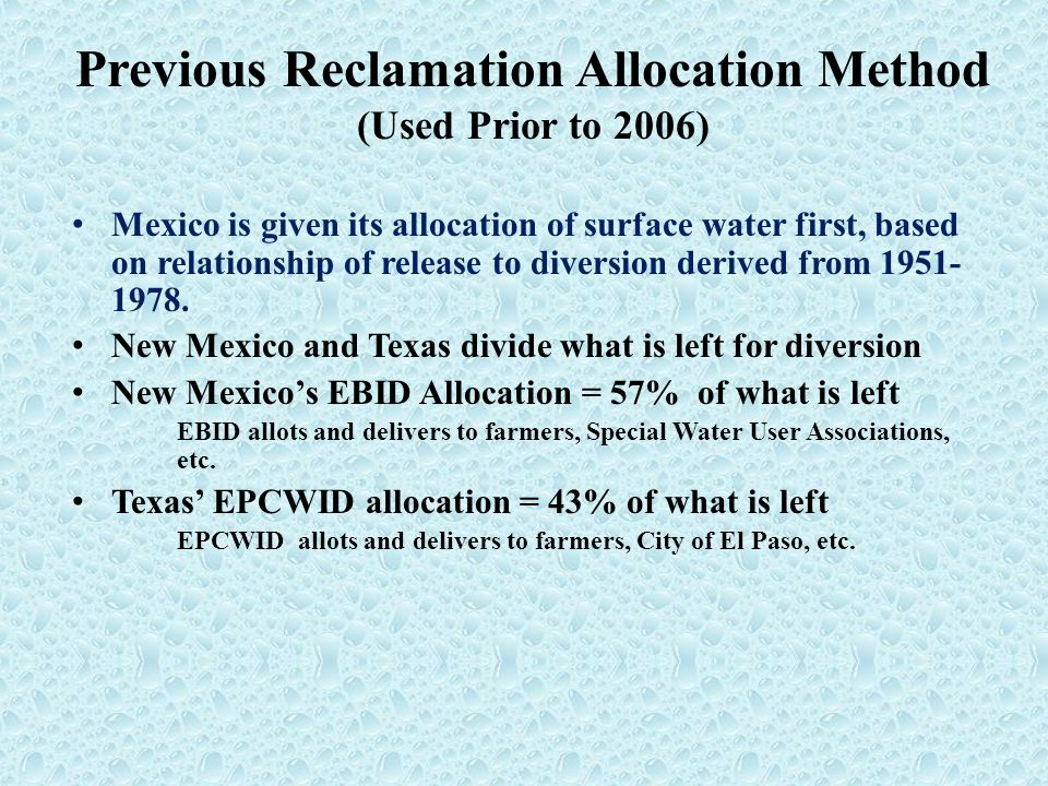 Previous Reclamation Allocation Method (Used Prior to 2006) Mexico is given its allocation of surface water first, based on relationship of release to diversion derived from 1951- 1978.