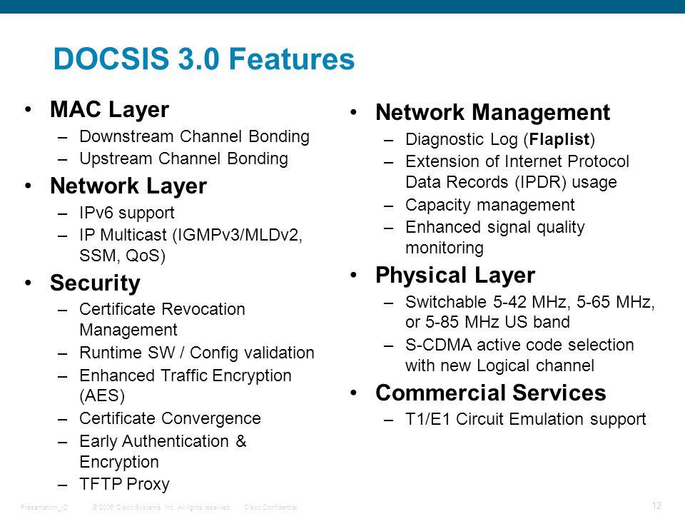 © 2006 Cisco Systems, Inc. All rights reserved.Cisco ConfidentialPresentation_ID 12 MAC Layer –Downstream Channel Bonding –Upstream Channel Bonding Ne