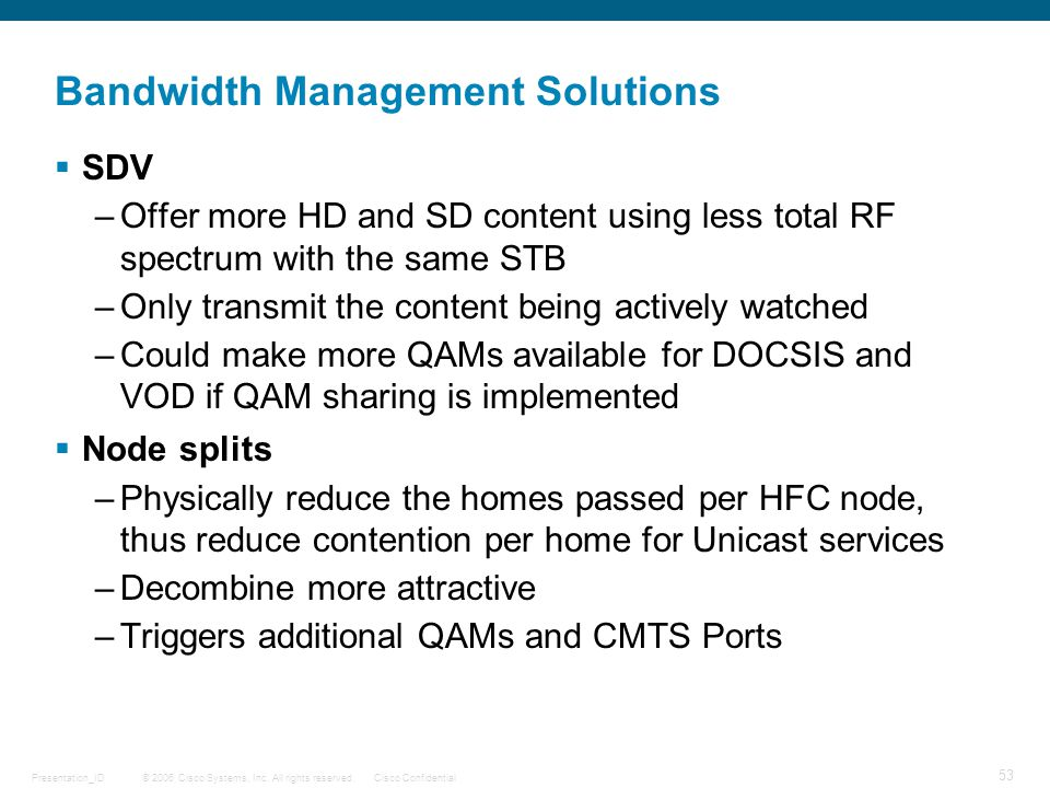 © 2006 Cisco Systems, Inc. All rights reserved.Cisco ConfidentialPresentation_ID 53 Bandwidth Management Solutions  SDV –Offer more HD and SD content