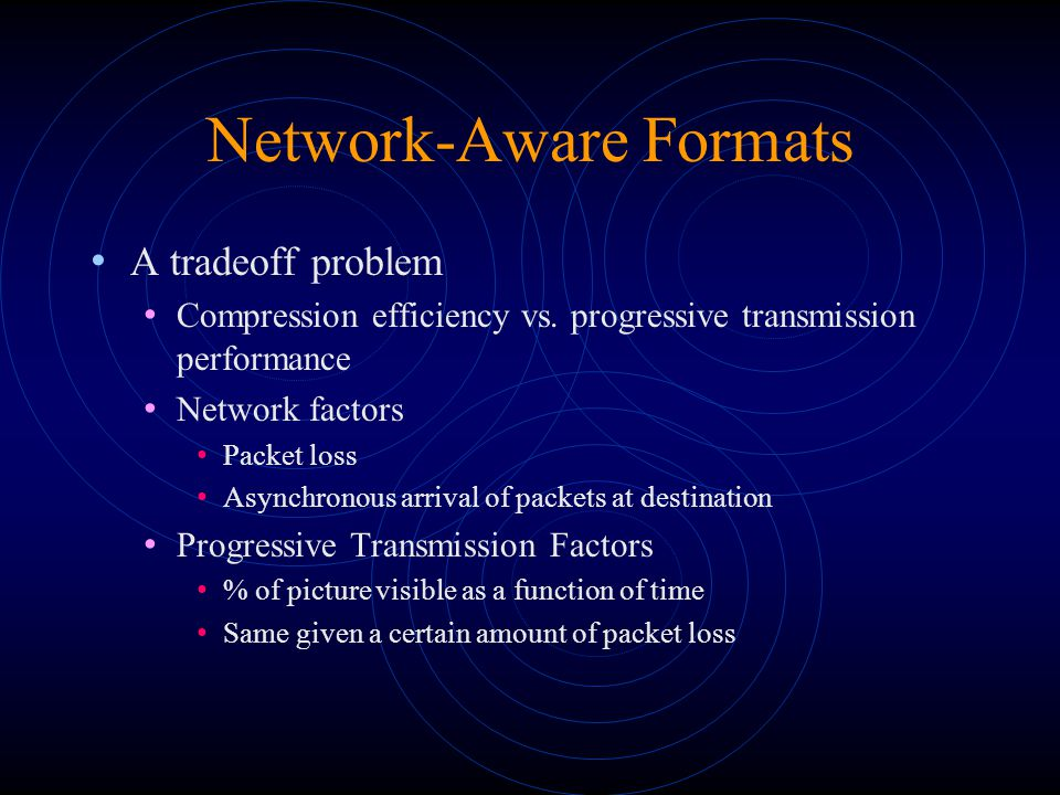 Network-Aware Formats A tradeoff problem Compression efficiency vs.
