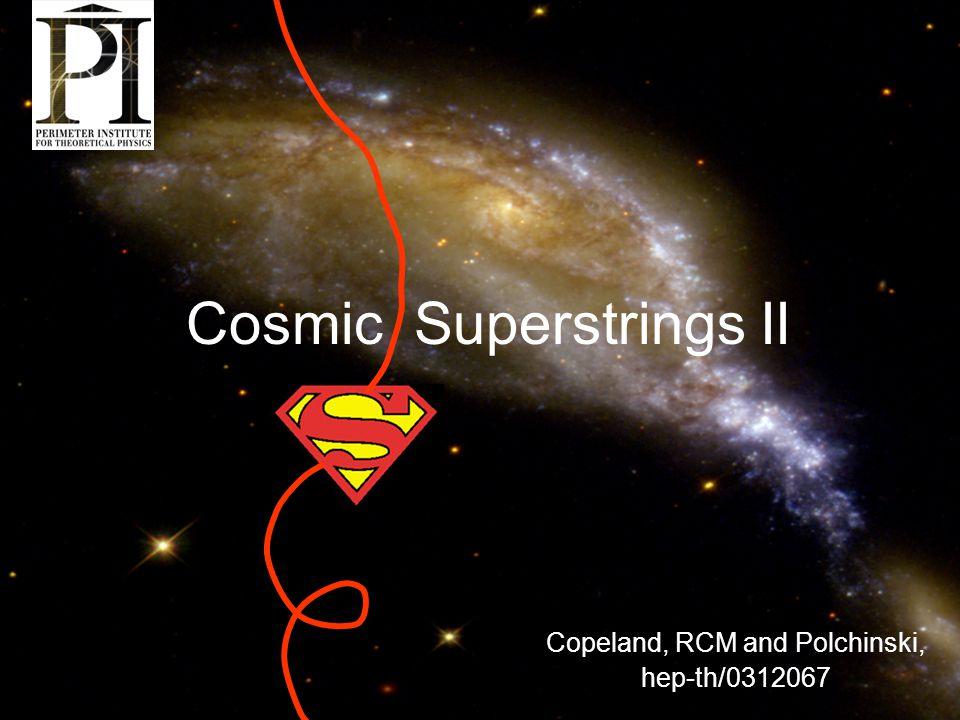 Cosmic Superstrings II Copeland, RCM and Polchinski, hep-th/0312067