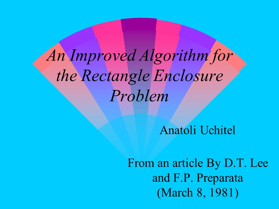 An Improved Algorithm for the Rectangle Enclosure Problem Anatoli Uchitel From an article By D.T.