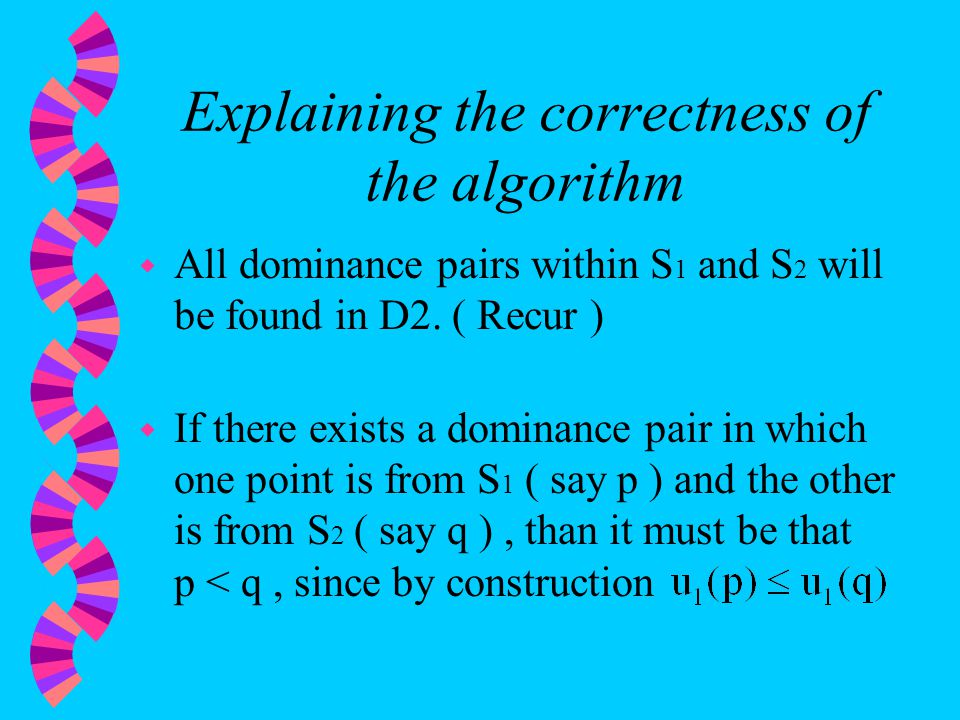 Explaining the correctness of the algorithm w All dominance pairs within S 1 and S 2 will be found in D2.