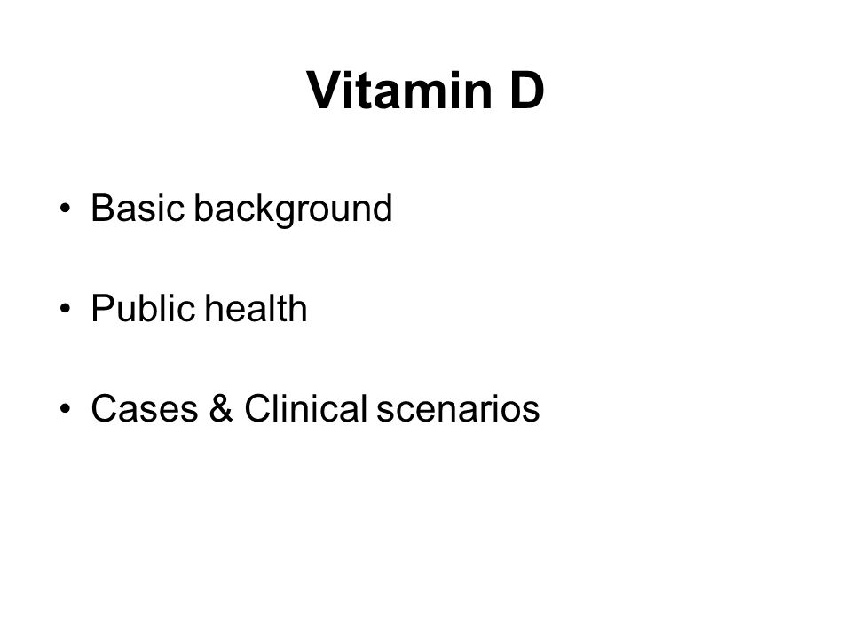 Vitamin D Basic background Public health Cases & Clinical scenarios