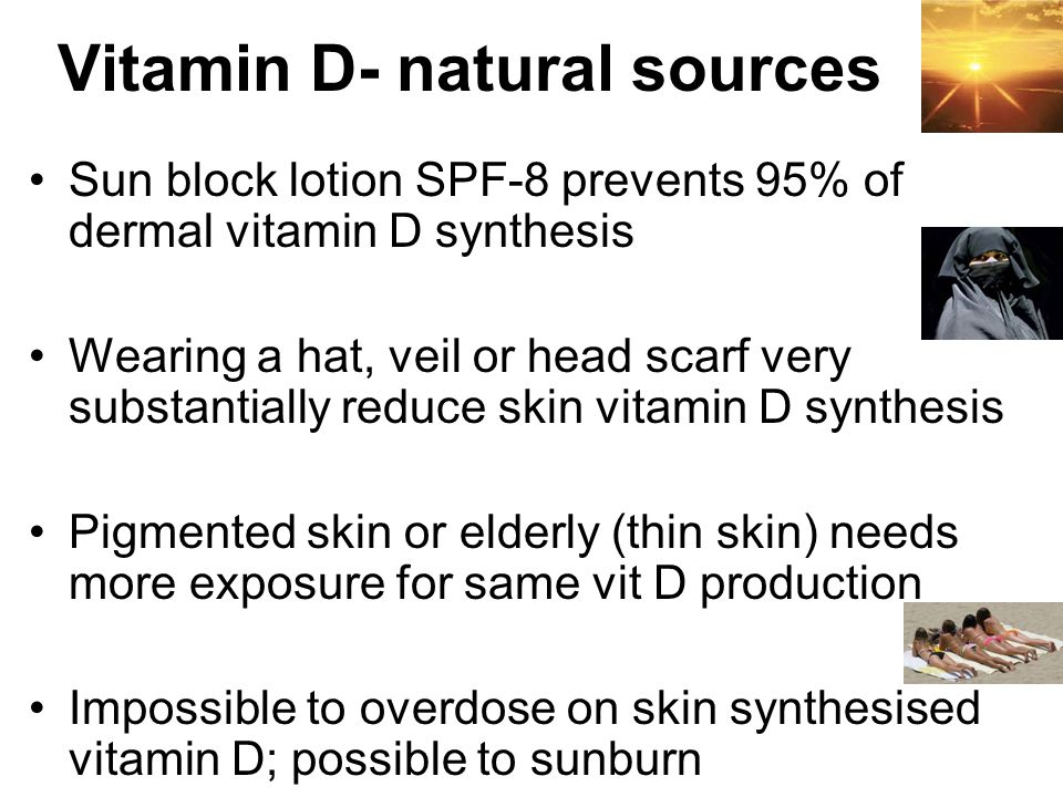 Sun block lotion SPF-8 prevents 95% of dermal vitamin D synthesis Wearing a hat, veil or head scarf very substantially reduce skin vitamin D synthesis