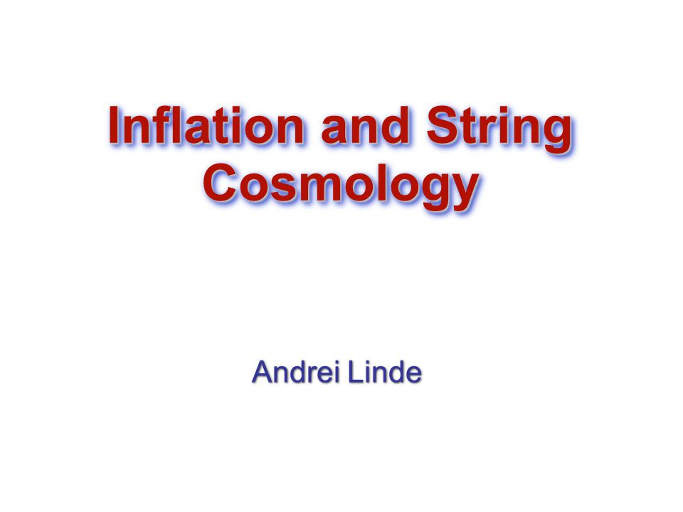 Inflation and String Cosmology Andrei Linde Andrei Linde