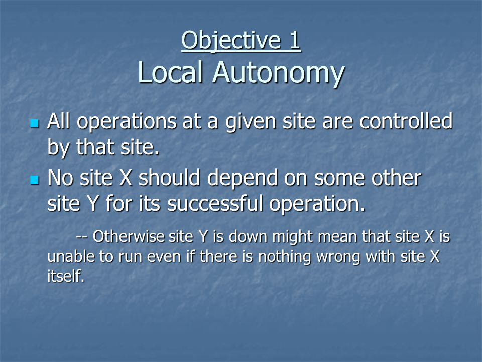Objective 1 Local Autonomy All operations at a given site are controlled by that site.