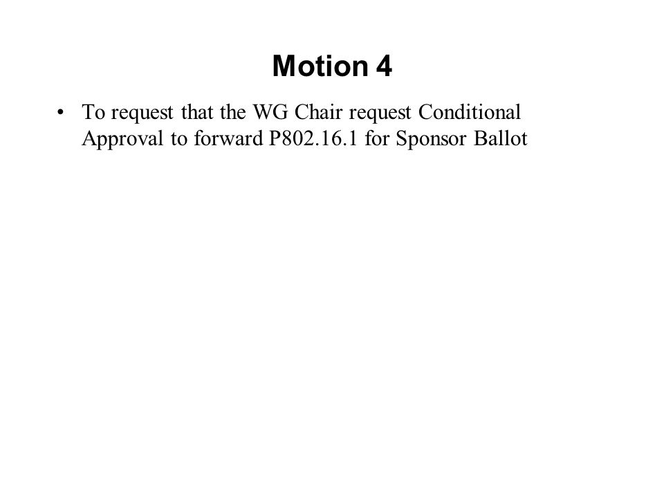 Motion 4 To request that the WG Chair request Conditional Approval to forward P802.16.1 for Sponsor Ballot