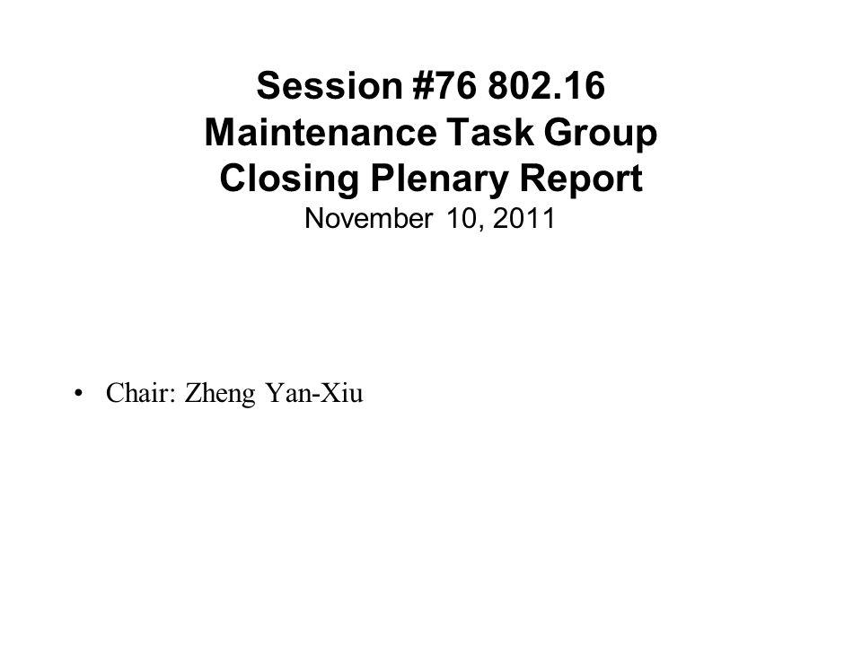 Session #76 802.16 Maintenance Task Group Closing Plenary Report November 10, 2011 Chair: Zheng Yan-Xiu