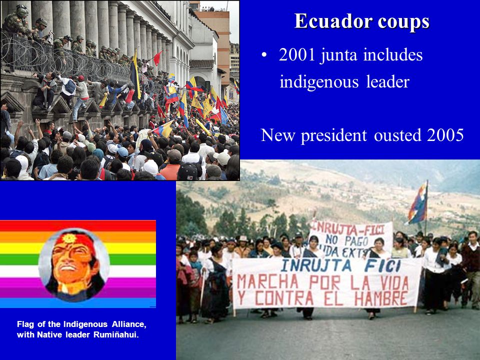 Ecuador coups Flag of the Indigenous Alliance, with Native leader Rumiñahui. 2001 junta includes indigenous leader New president ousted 2005