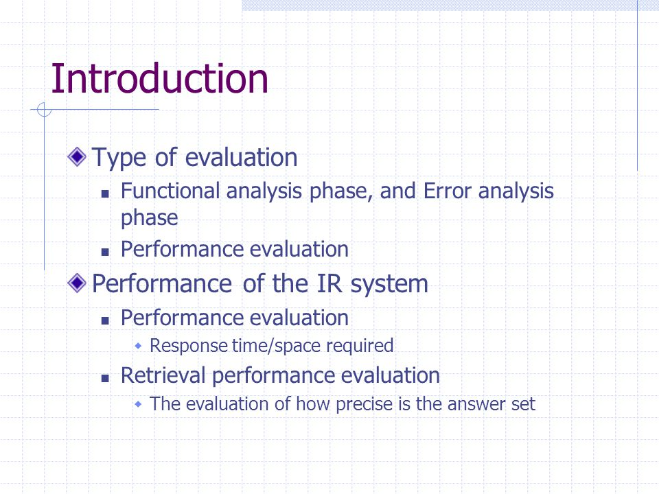 Introduction Type of evaluation Functional analysis phase, and Error analysis phase Performance evaluation Performance of the IR system Performance ev