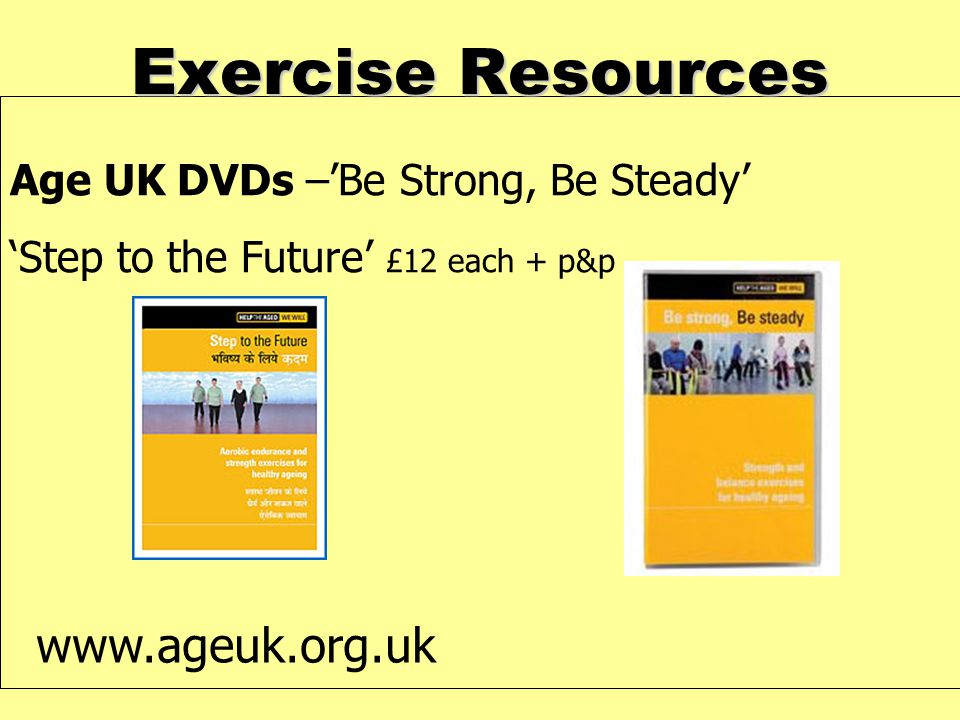 Exercise Resources Age UK DVDs –'Be Strong, Be Steady' 'Step to the Future' £12 each + p&p