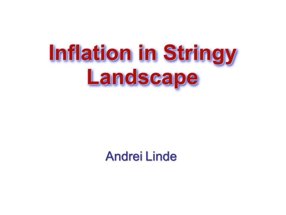 Inflation in Stringy Landscape Andrei Linde Andrei Linde