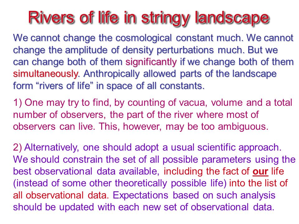 Rivers of life in stringy landscape Rivers of life in stringy landscape We cannot change the cosmological constant much. We cannot change the amplitud