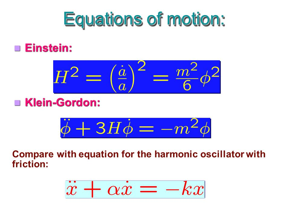 Einstein: Klein-Gordon: Einstein: Klein-Gordon: Equations of motion: Compare with equation for the harmonic oscillator with friction: