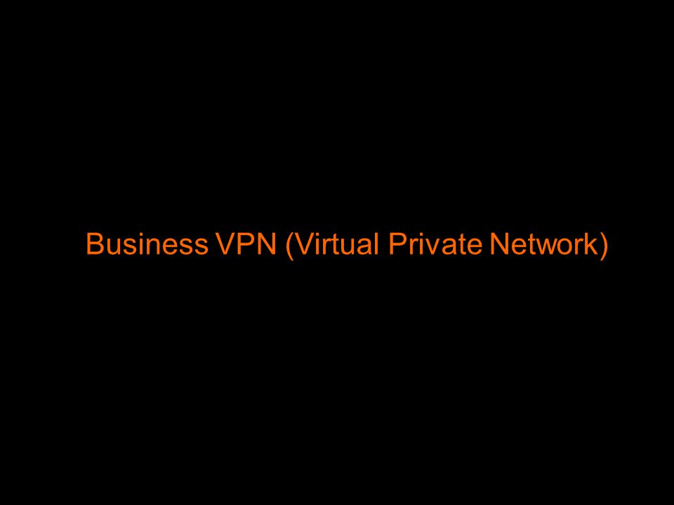 2 BUSINESS VPN SALES PRESENTATION Business VPN (Virtual Private Network)