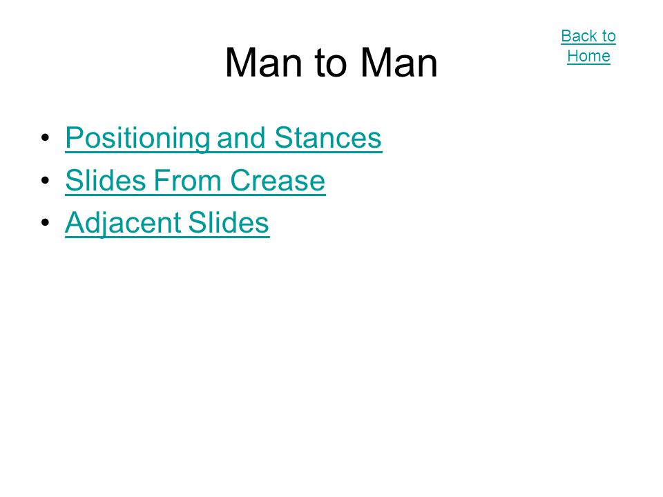 Man to Man Positioning and Stances Slides From Crease Adjacent Slides Back to Home