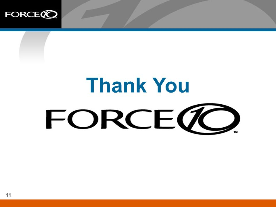 Force10 Networks, Inc. - Confidential and Proprietary, For Internal Use Only 11 Thank You