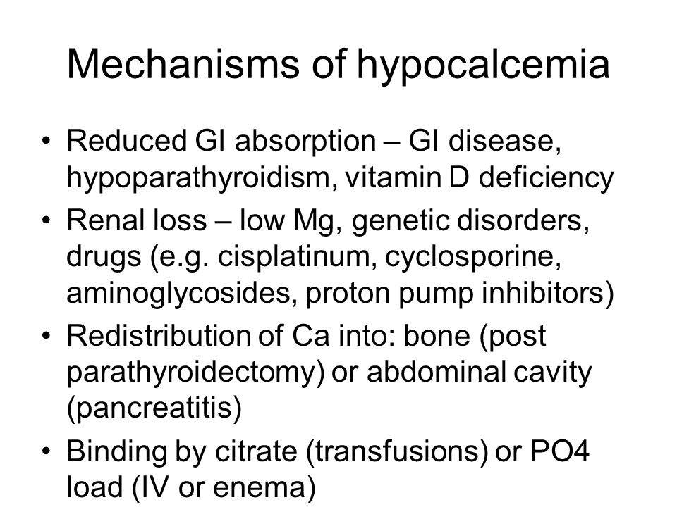 Hypocalcemia in critical illness Mechanisms: low Mg renal failure blood transfusions (citrate) multiple mechanisms in gram negative sepsis including probable cytokine induction of hypoparathyroidism and vitamin D deficiency or resistance No proof correction of Ca affects course
