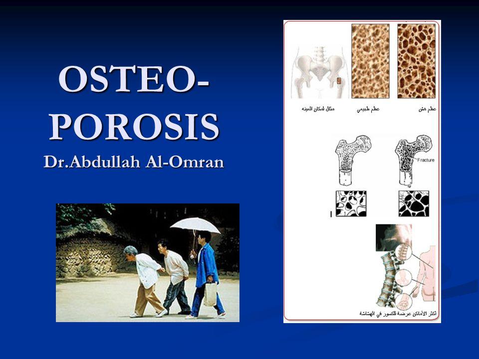 OSTEO- POROSIS Dr.Abdullah Al-Omran