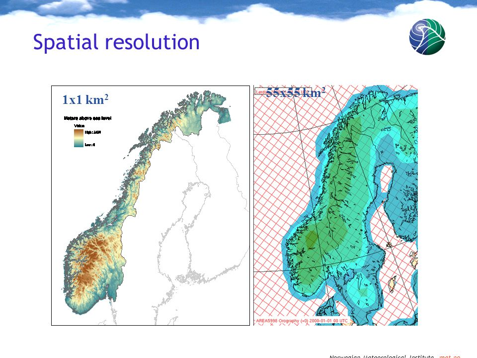 Norwegian Meteorological Institute met.no Spatial resolution 55x55 km 2 1x1 km 2