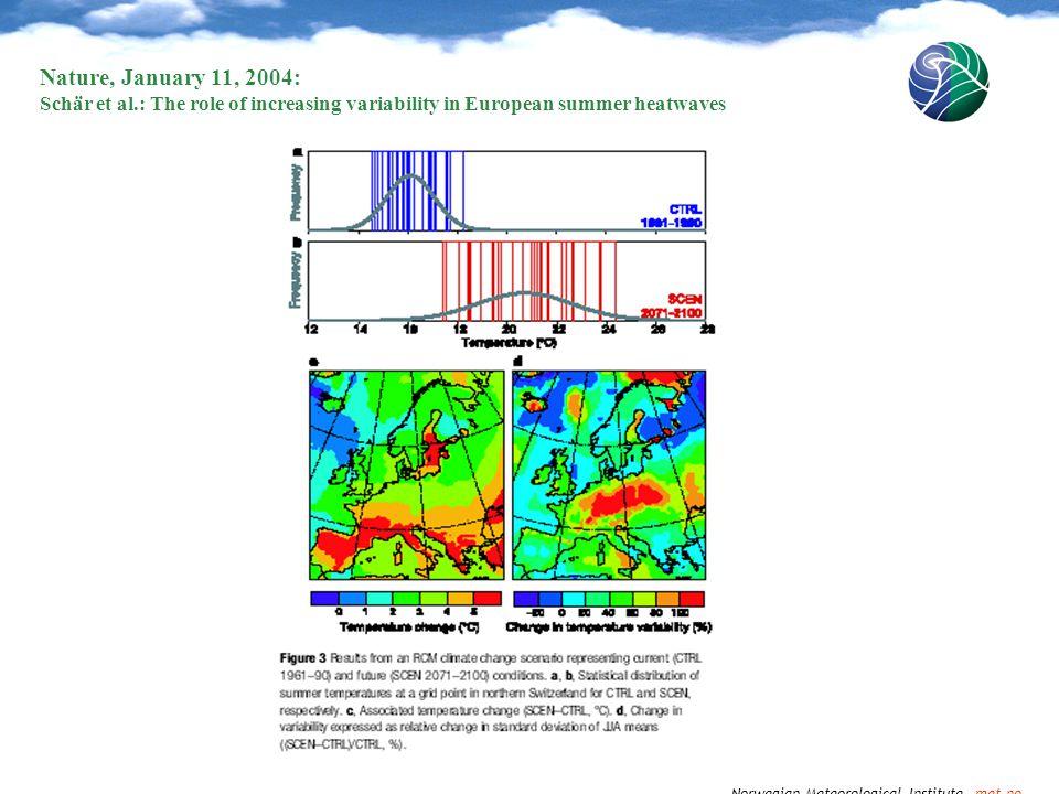 Norwegian Meteorological Institute met.no Nature, January 11, 2004: Schär et al.: The role of increasing variability in European summer heatwaves