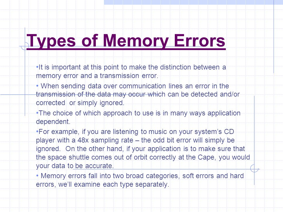 Types of Memory Errors It is important at this point to make the distinction between a memory error and a transmission error. When sending data over c