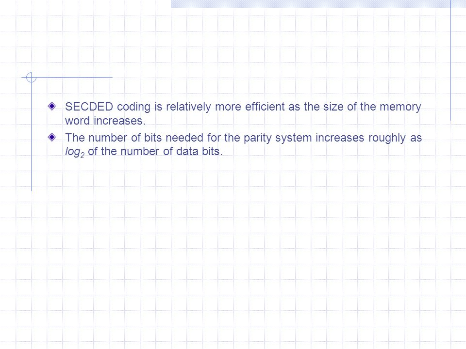 SECDED coding is relatively more efficient as the size of the memory word increases.