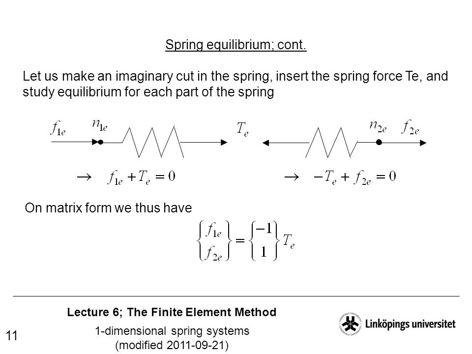 Lecture 6; The Finite Element Method 1-dimensional spring systems (modified 2011-09-21) 11 Spring equilibrium; cont. Let us make an imaginary cut in t
