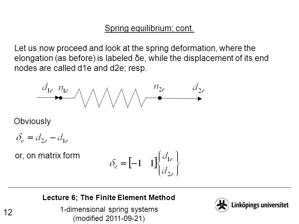 Lecture 6; The Finite Element Method 1-dimensional spring systems (modified 2011-09-21) 12 Spring equilibrium; cont. Let us now proceed and look at th