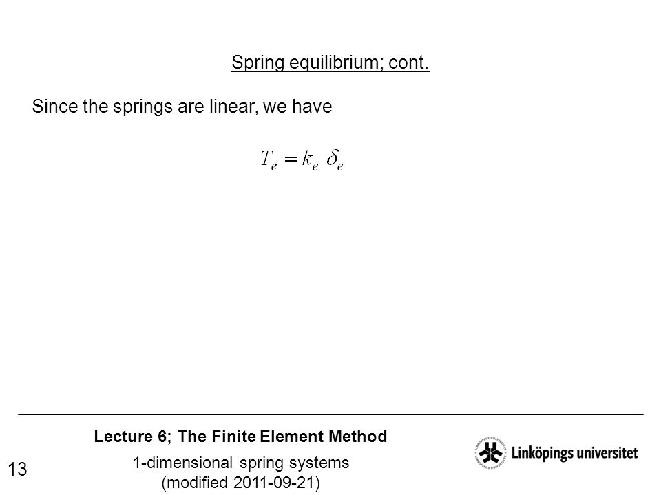 Lecture 6; The Finite Element Method 1-dimensional spring systems (modified 2011-09-21) 13 Spring equilibrium; cont. Since the springs are linear, we