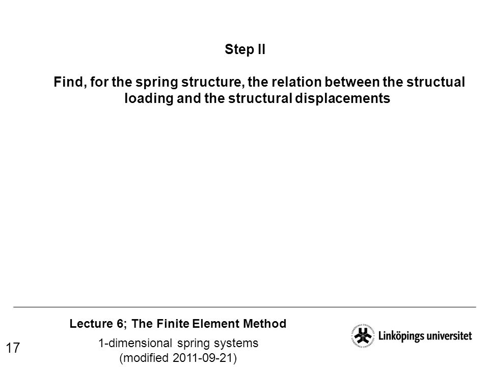 Lecture 6; The Finite Element Method 1-dimensional spring systems (modified 2011-09-21) 17 Step II Find, for the spring structure, the relation betwee