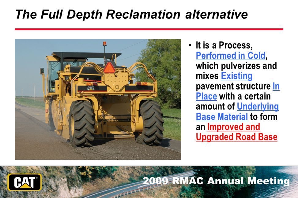 2009 RMAC Annual Meeting The Full Depth Reclamation alternative It is a Process, Performed in Cold, which pulverizes and mixes Existing pavement struc