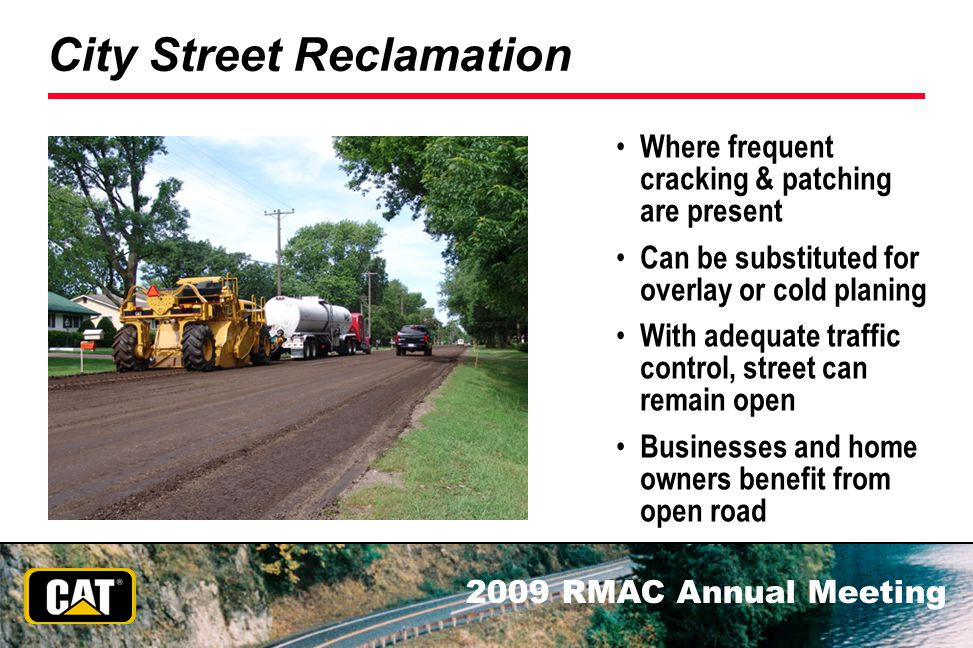 2009 RMAC Annual Meeting City Street Reclamation Where frequent cracking & patching are present Can be substituted for overlay or cold planing With ad
