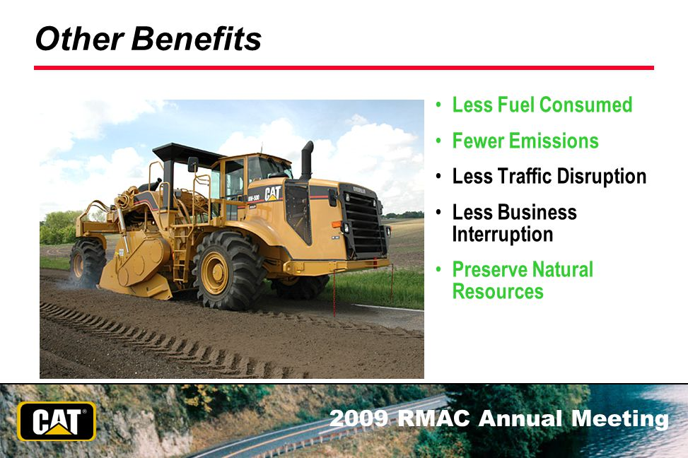 2009 RMAC Annual Meeting Other Benefits Less Fuel Consumed Fewer Emissions Less Traffic Disruption Less Business Interruption Preserve Natural Resourc