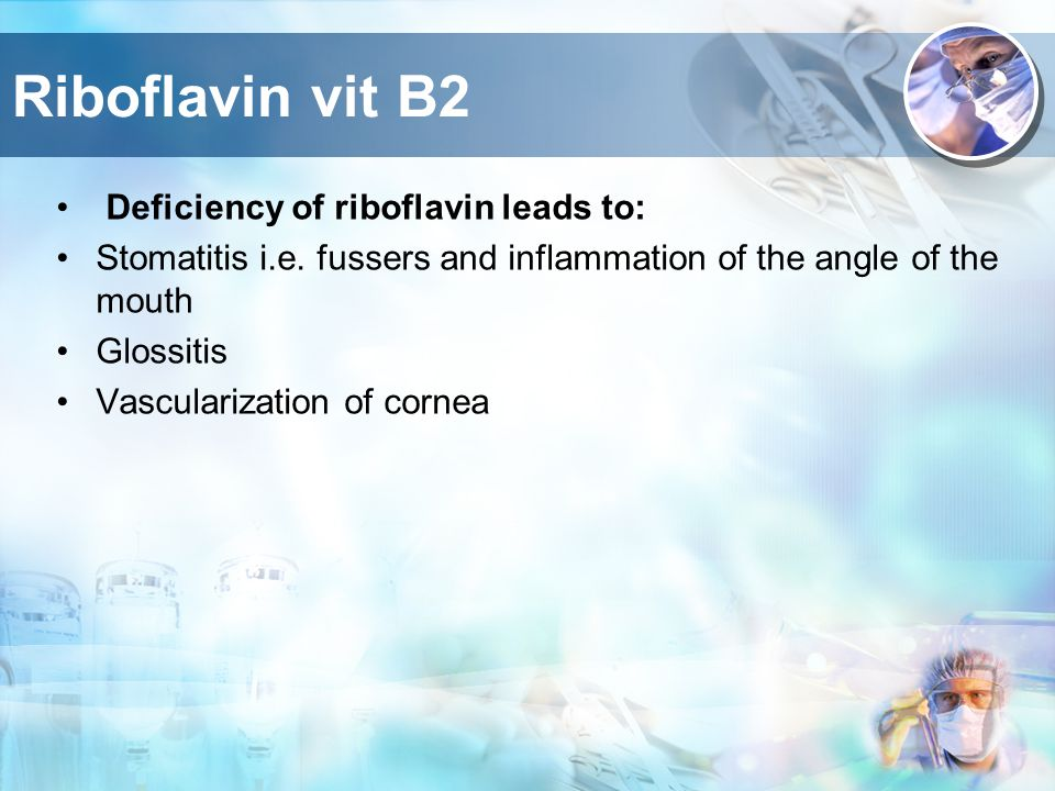 Riboflavin vit B2 Deficiency of riboflavin leads to: Stomatitis i.e.