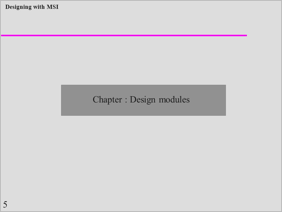 5 Designing with MSI Chapter : Design modules